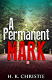 A Permanent Mark: A suspenseful mystery you won't be able to put down
