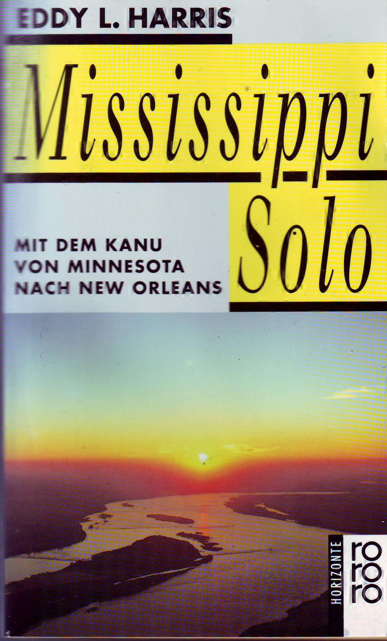 Mississippi Solo. Mit dem Kanu von Minnesota nach New Orleans ...
