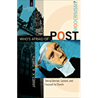 Who's Afraid of Postmodernism? (The Church and Postmodern Culture): Taking Derrida, Lyotard, and Foucault to Church