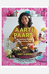 Aarti Paarti: An American Kitchen with an Indian Soul Kindle Edition