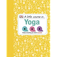 A Little Course in Yoga: Simply Everything You Need to Succeed