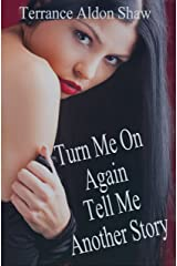 Turn Me On Again--Tell Me Another Story (A New Erotic Anthology) Kindle Edition