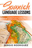 Spanish Language Lessons: Your Essential Spanish Phrase Book for Traveling in Spain, Argentina, Chile, Uruguay and Mexico with Ease! (English Edition)