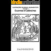 Guerras e Cativeiros (Ilustrações do Brasil Quinhentista Livro 2)