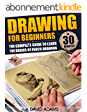 Drawing: Drawing For Beginners - The Complete Guide to Learn the Basics of Pencil Drawing in 30 Minutes (How To Draw, Drawing Books, Sketching, Drawing ... Ideas, Drawing Tool) (English Edition)