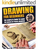 Drawing: Drawing For Beginners - The Complete Guide to Learn the Basics of Pencil Drawing in 30 Minutes (How To Draw, Drawing Books, Sketching, Drawing ... Drawing Girls, Drawing Ideas, Drawing Tool)