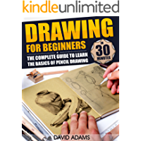 Drawing: Drawing For Beginners - The Complete Guide to Learn the Basics of Pencil Drawing in 30 Minutes (Pencil Drawing, Arts, Portraits, Figure Drawing, ... Ideas, Drawing Tool) (English Edition)