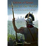 Soldier of Rome: Empire of the North (The Artorian Dynasty Book 1)