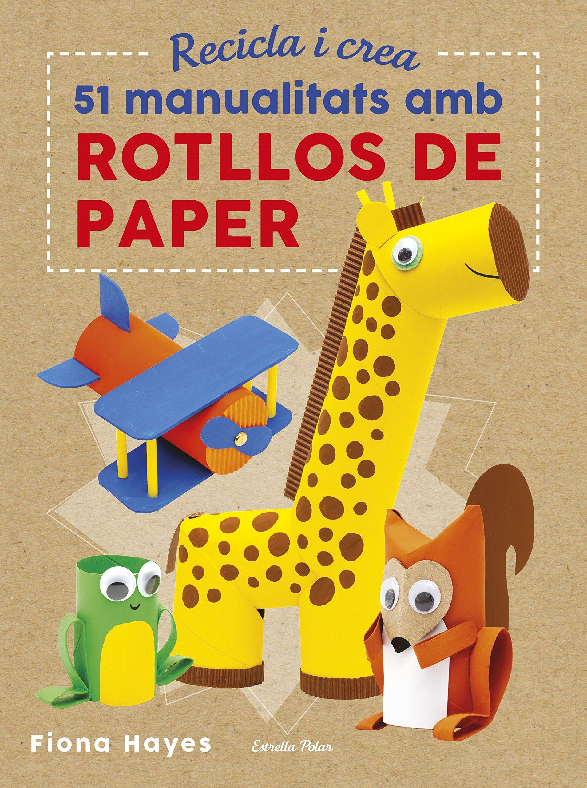 Recicla i crea. 51 manualitats amb rotllos de paper Llibres dentreteniment: Amazon.es: Fiona Hayes, Iscriptat: Libros