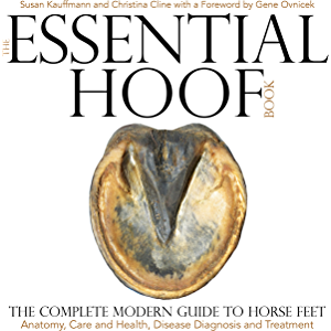 The Essential Hoof Book: The Complete Modern Guide to Horse Feet - Anatomy, Care and Health, Disease Diagnosis and…