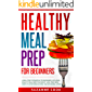 Healthy Meal Prep for Beginners: A Meal Prep Cookbook for Beginners, including Healthy Meal Prep for Weight Loss. Form New Habits to Stop Binge Eating and Emotional Eating (Healthy Meal Planning 2)