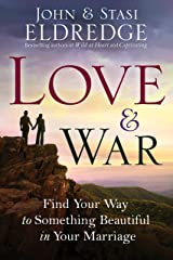 Love and War: Finding the Marriage You've Dreamed Of Kindle Edition