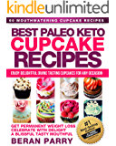 Paleo Keto Diet: Best Paleo Keto CUPCAKE Recipes (Divine Tastes and Flavours for Any Occasion) Celebrate with Delight YOUR Permanent Weight Loss