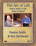 Huston Smith: The Arc of Life - Life, Death & Beyond