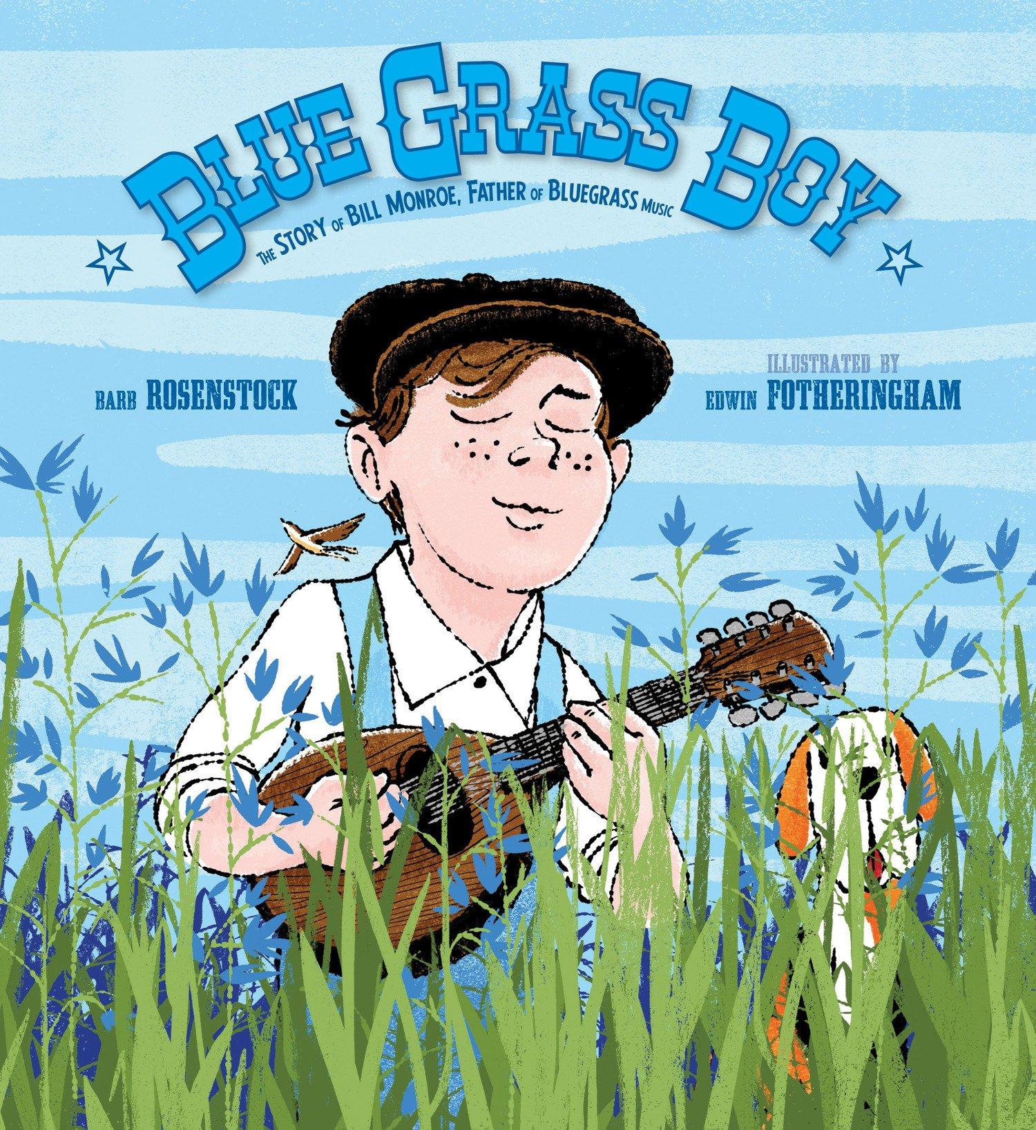 Amazon.com: Blue Grass Boy: The Story of Bill Monroe, Father of Bluegrass  Music (9781629794396): Rosenstock, Barb, Fotheringham, Edwin: Books