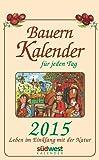 Bauernkalender für jeden Tag 2015 Textabreißkalender: Leben im Einklang mit der Natur