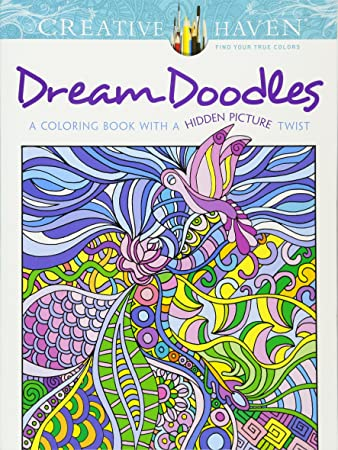 creative haven dream doodles a coloring book with a hidden picture twist adult coloring