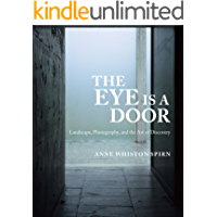The Eye Is a Door: Landscape, Photography, and the Art of Discovery book cover