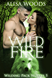 Wild Fire (Wilding Pack Wolves 5) - New Adult Paranormal Romance