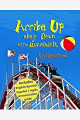 Arriba Up, Abajo Down at the Boardwalk: A Book of Opposites (in English & Spanish) (Spanish-English Children's Books 4) Kindle Edition