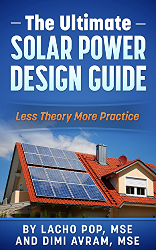 The Ultimate Solar Power Design Guide: Less Theory More Practice (The Missing Guide For Proven Simple Fast Sizing Of Solar Electricity Systems For Your Home or Business)