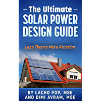 The Ultimate Solar Power Design Guide: Less Theory More Practice (The Missing Guide For Proven Simple Fast Sizing Of…