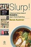 Slurp! A Social and Culinary History of Ramen: Japan's Favorite Noodle Soup