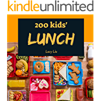 Kids' Lunches 200: Enjoy 200 Days With Amazing Kids' Lunch Recipes In Your Own Kids' Lunch Cookbook! (Kid Lunch Box Recipe, Children Lunch Recipe Book, Healthy Kids Lunches Cookbook) [Book 1]