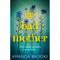 The Bad Mother: The addictive, gripping thriller that will make you question everything