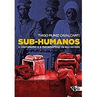 Sub-humanos: O capitalismo e a metamorfose da escravidão