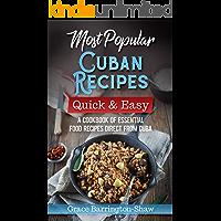 Most Popular Cuban Recipes – Quick & Easy: A Cookbook of Essential Food Recipes Direct From Cuba