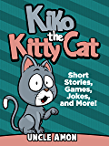 Kiko the Kitty Cat: Short Stories for Kids, Games, Funny Jokes, and More! (Fun Time Reader Book 3)