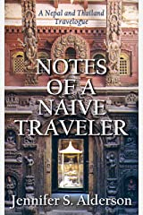 Notes of a Naive Traveler: Nepal and Thailand Travelogue Kindle Edition