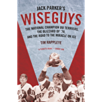 Jack Parker's Wiseguys: The National Champion BU Terriers, the Blizzard of '78, and the Miracle on Ice