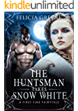 The Huntsman Takes Snow White: A First-Time Fairytale (The Fairytale Series Book 1)