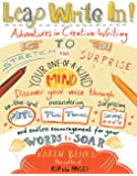Leap Write In!: Adventures in Creative Writing to Stretch and Surprise Your One-of-a-Kind Mind