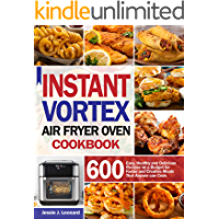 Instant Vortex Air Fryer Oven Cookbook: 600 Easy, Healthy and Delicious Recipes on a Budget for Faster and Creative…