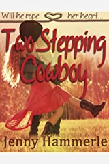 TwoStepping Cowboy: Will he rope her heart... Kindle Edition