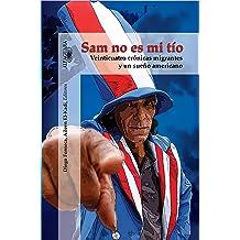 Sam no es mi tío: Veinticuatro crónicas migrantes y un sueño americano (Spanish Edition) May 4, 2012