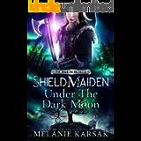 Shield-Maiden: Under the Dark Moon (The Road to Valhalla Book 5)