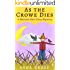 As the Crowe Dies: a Melanie Hart Cozy Mystery (Melanie Hart Cozy Mysteries Book 2)
