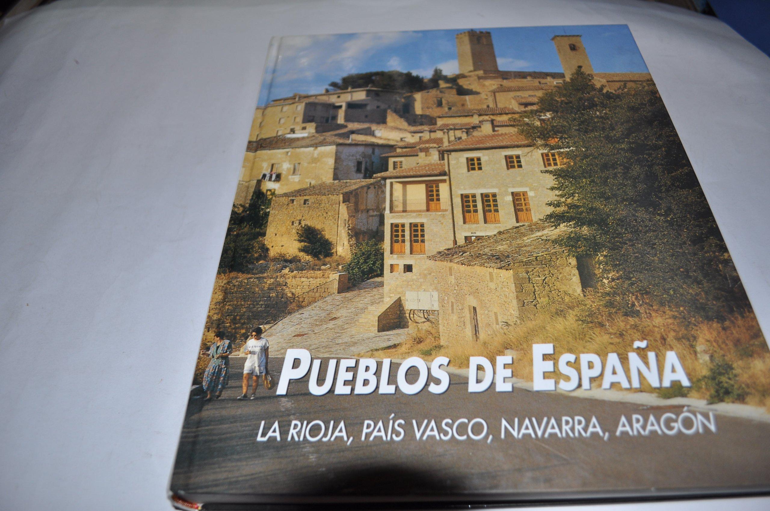 Pueblos de España: La Rioja, País Vasco, Navarra y Aragón: Vol.II ...