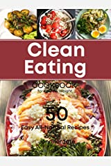 Clean Eating Cookbook for Healthy Weight: 50 Easy All-Natural Recipes for Working and Living Well Kindle Edition