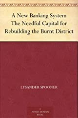 A New Banking System The Needful Capital for Rebuilding the Burnt District Kindle Edition