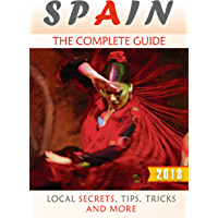 Spain: The Complete Guide (2018) - Local Secrets, Tips, Tricks and More (English Edition)