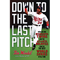 Down to the Last Pitch: How the 1991 Minnesota Twins and Atlanta Braves Gave Us the Best World Series of All Time (English Edition)