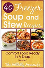 Freezer Soups & Stews - Hearty and Hot to Summer Blends (Hillbilly Housewife Cookbooks) Kindle Edition