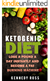 KETOGENIC DIET: Lose A Pound A Day Instantly And Become A Fat Burning Machine