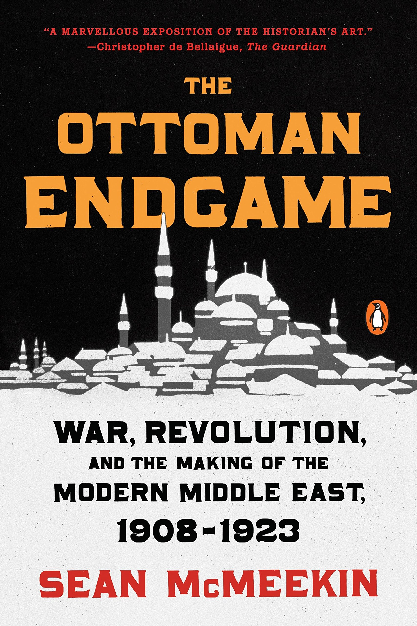 The Ottoman Endgame: War, Revolution, and the Making of the Modern Middle  East, 1908-1923: Sean McMeekin: 9780143109808: Amazon.com: Books
