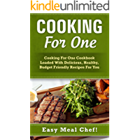 Cooking For One: Cooking For One Cookbook Loaded With Delicious, Healthy, Budget Friendly Recipes For You (Frugal Cooking, Meals For One, Cooking For One, ... Recipes, Easy Meals, Slow Cooker Cookbook)